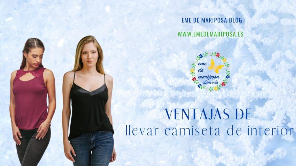EME DE MARIPOSA BLOG 7.2 1024x576 - Ventajas de llevar camiseta interior